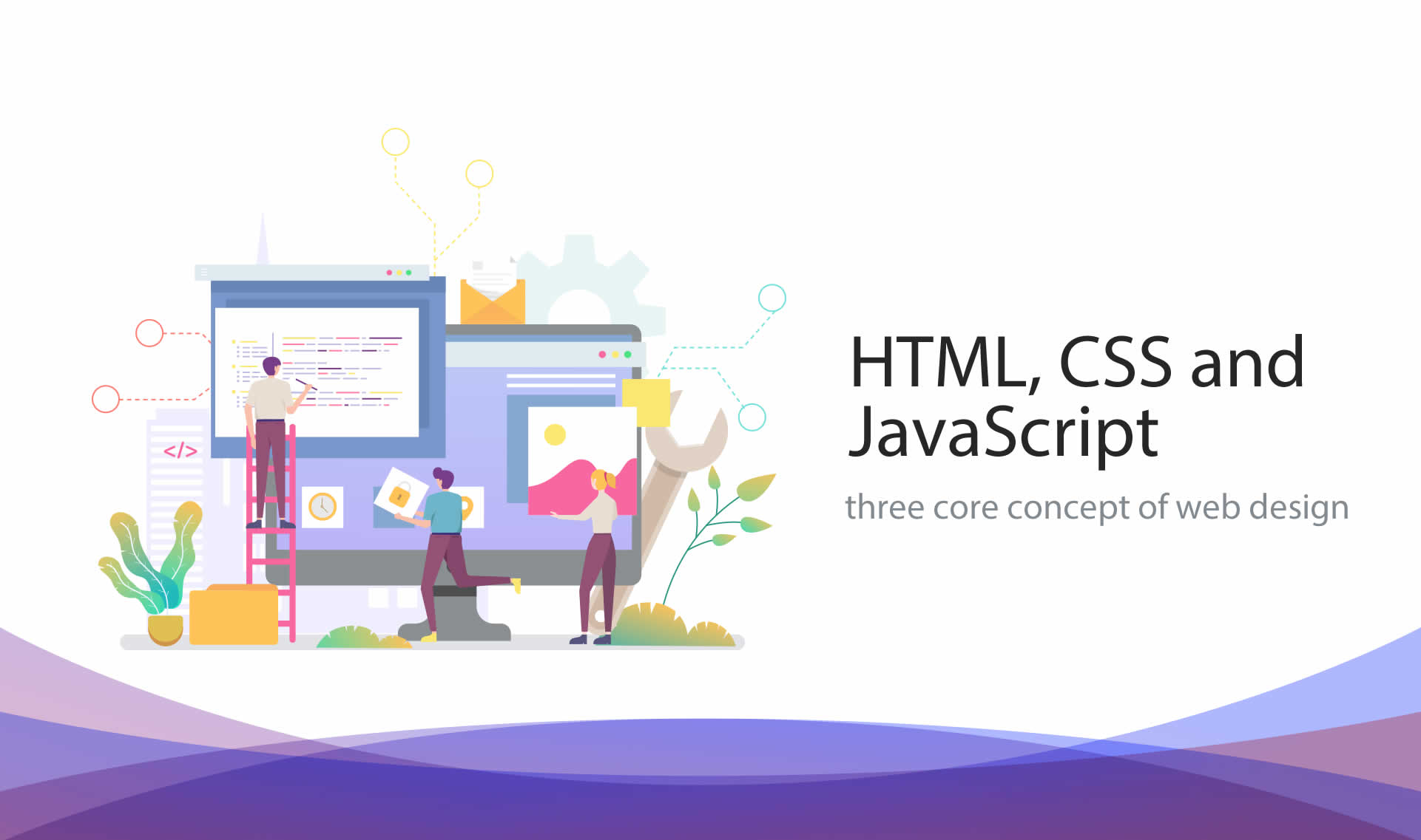 HTML, CSS and JavaScript, three core concept of web design